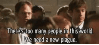 any time i'm in a crowd https://t.co/8FBHAShaNx: Theres too many people in this world.  We need a new plague. any time i'm in a crowd https://t.co/8FBHAShaNx