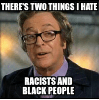 THERE'S TWO THINGSIHATE  RACISTS AND  BLACK PEOPLE Introducing bigot Nigel!