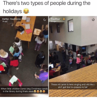 😂😂😂 - Follow (@savagecomedy) For More! 😂: There's two types of people during the  holidays  Kaitlyn Hawthorne  TrapMaul  ago  2h ago  These mf came in here singing and shit like l  ain't got test to prepare to fail  When little children come sing Christmas carols  in the library during finals week DSD 😂😂😂 - Follow (@savagecomedy) For More! 😂