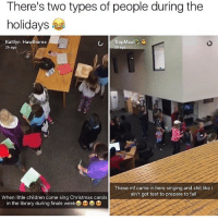 Which one are you? 😂: There's two types of people during the  holidays  Kaitlyn Hawthorne  TrapMaul  2h ago  These mf came in here singing and shit like  ain't got test to prepare to fail  When little children come sing Christmas carols  in the library during finals week D D Which one are you? 😂