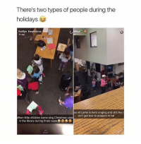 lol: There's two types of people during the  holidays  Kaitlyn Hawthorne  Mau  2h ago  se mf came in here singing and shit like I  ain't got test to prepare to fail  When little children come sing Christmas caro  in the library during finals week DO D  CHAT  CHAT lol