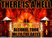 Alcohol: THERESA HELL  ALCOHOL TOO  ME TO THE GATES  imgflip com