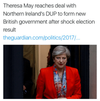 Confused, Memes, and Party: Theresa May reaches deal with  Northern Ireland's DUP to form new  British government after shock election  result  theguardian.com/politics/2017/ My pussyhole connection won't let me upload any videos kmtttttt but mi a work wid it farda 🙏 A quick explanation for anyone who is confused about what is currently happening with the UK political process. - 1 seat = 1 constituency-borough. We've got 650 seats in parliament, so to form a majority government a party needs to get at least 326. - If no one does then that is what we call a 'hung parliament' which means that no one has won. What will happen in that case is negotiations between parties to see if they can team up to form a coalition that gets them over the 326 seats. They will then govern as a team (where the smaller party will probably get trodden on - see Lib Dem's experience of making a Faustian pact with the Tories in 2010). - The three most likely scenarios in the event of a hung parliament: 1. The Tories and DUP (a Northern Ireland Party) form a coalition. 2. There will be a progressive alliance led by Labour, supported by SNP, Lib Dems, and possibly others 3. No arrangement of parties can be made that gets any coalition above the 326 seats. In that case we will go through this all over again. Possibly in October. CoalitionOfChaos DUP Someone put the kettle on.. 🤣