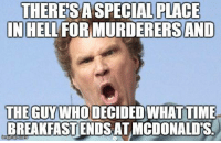 Will Ferrell Meme: THERESA SPECIAL PLACE  INHELLFORMURDERERSAND  THE GUYWHO DECIDED WHAT TIME  BREAKFAST ENDS ATMCDONALDS  nngflip com Will Ferrell Meme