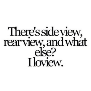 https://iglovequotes.net/: There'sside yiew,  rearview, and what  else?  Iloview. https://iglovequotes.net/
