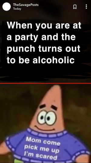 Party, Alcohol, and Death: TheSavagePosts  Today  When you are at  a party and the  punch turns out  to be alcoholic  Mom come  pick me up  I'm scared Though I walk through the valley of the shadow of death I shall fear no evil.. except alcohol.