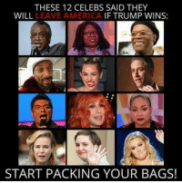 Memes, 🤖, and Leaving: THESE 12 CELEBS SAID THEY  WILL  LEAVE AMERICA  IF TRUMP WINS:  START PACKING YOUR BAGS! 😂