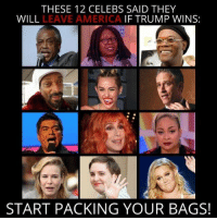 Memes, Libertarianism, and 🤖: THESE 12 CELEBS SAID THEY  WILL  LEAVE AMERICA  IF TRUMP WINS:  START PACKING YOUR BAGS! We recommend Somalia, we are constantly told we as libertarians should move there