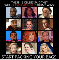 Memes, 🤖, and Packing: THESE 12 CELEBS SAID THEY  WILL  LEAVE AMERICA  IF TRUMP WINS:  START PACKING YOUR BAGS! Get the hell out! Bikers4Trump.com
