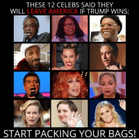 Memes, Rowdy, and 🤖: THESE 12 CELEBS SAID THEY  WILL  LEAVE AMERICA  IF TRUMP WINS:  START PACKING YOUR BAGS! Bye! ~ Ginger  Rowdy Conservatives