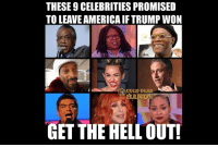 Memes, Cold, and Celebrated: THESE 9 CELEBRITIES PROMISED  TO LEAVEAMERICA IF TRUMP WON  COLD DEAD  GET THE HELL OUT! GET OUT!  Learn more about Cold Dead Hands at cdh2a.com