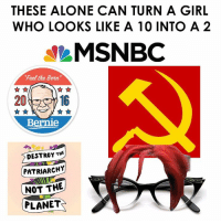 Msnbc, Planets, and Anarchyball: THESE ALONE CAN TURN A GIRL  WHO LOOKS LIKE A 10 INTO A 2  MSNBC  Feel the Bern.  20  Bernie  DESTROY THE  PATRIARCH  NOT THE  PLANET Every. Damn. Time. -Voluntaryist - The Comic Series