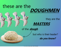 the masters: these are the  DOUGHMEN  they are the  MASTERS  of the dough  but who is their leader?  do you know?