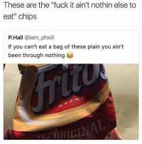 """💯😂😂: These are the """"fuck it ain't nothin else to  eat"""" chips  P.Hall @iam_phxii  If you can't eat a bag of these plain you ain't  been through nothing  RIGIN 💯😂😂"""