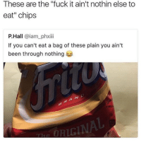 """Blackpeopletwitter, Fuck, and Fuck It: These are the """"fuck it ain't nothin else to  eat"""" chips  P.Hall @iam_phxiii  If you can't eat a bag of these plain you ain't  been through nothing  ORIGINA <p>Who buys these? (via /r/BlackPeopleTwitter)</p>"""