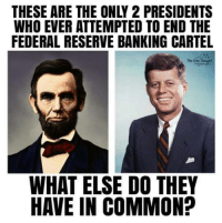 Memes, Bank, and Banks: THESE ARE THE ONLY 2 PRESIDENTS  WHO EVER ATTEMPTED TO END THE  FEDERAL RESERVE BANKING CARTEL  The free Thought  WHAT ELSE DO THEY  HAVE IN COMMON? ~ By Ded Silence