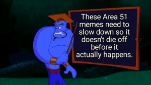 Facts, Memes, and Dank Memes: These Area 51  memes need to  slow down so it  doesn't die off  before it  actually happens. The genie spitting facts