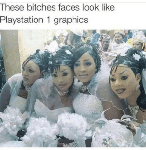 Dank, Memes, and PlayStation: These bitches faces look like  Playstation 1 graphics This is why I play Xbox. by MrLeshen MORE MEMES