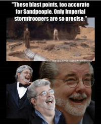 """Sorry for my absence, been out if town this week :) MarvelousJokes: """"These blast points, too accurate  for Sandpeople. Only Imperial  stormtroopers are so precise.""""  Via @Comic.Book.Memes-性 Sorry for my absence, been out if town this week :) MarvelousJokes"""