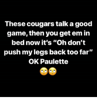 """Cougars are the fucking best bit this is lowkey true. 😂😂😂😂😂😂 @mzlightskinn__: These cougars talk a good  game, then you get em in  bed now it's """"Oh don't  push my legs back too far""""  OK Paulette Cougars are the fucking best bit this is lowkey true. 😂😂😂😂😂😂 @mzlightskinn__"""