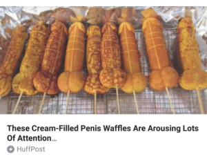 "bonersniper: But why does this sound like a derogatory thing to call a promiscuous Belgian? ""Listen hear you Cream-filled penis waffle"": These Cream-Filled Penis Waffles Are Arousing Lots  Of Attention...  HuffPost bonersniper: But why does this sound like a derogatory thing to call a promiscuous Belgian? ""Listen hear you Cream-filled penis waffle"""