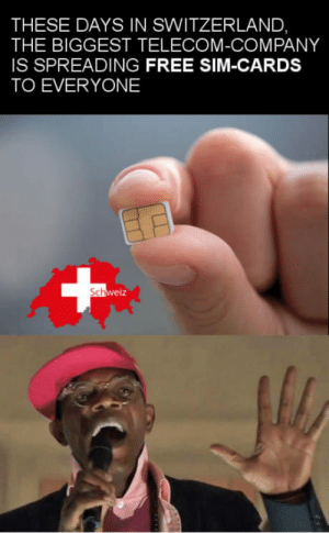 awesomacious:  There's something going on!: THESE DAYS IN SWITZERLAND,  THE BIGGEST TELECOM-COMPANY  IS SPREADING FREE SIM-CARDS  TO EVERYONE  Sch awesomacious:  There's something going on!