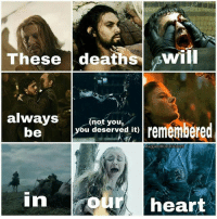 Memes, Heart, and 🤖: These deathsWIL  aay  always  be  Boyrwa to remembered  (not you,  you deserved it)  Gigaemotthrone  our heart Joffrey too got what was coming to him 😤