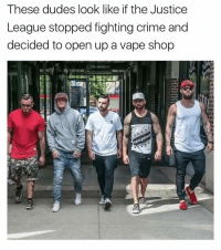Crime, Funny, and Vape: These dudes look like if the Justice  League stopped fighting crime and  decided to open upa vape shop He's known more for his stand up comedy, but if you're not following @chrisdelia you're missing out on some of the funniest memes on the internet
