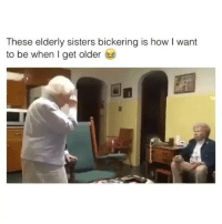 How, Sisters, and Wanted: These elderly sisters bickering is how l want  to be when I get older Hahaha Yasss