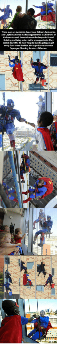 <p>Some Real World Superheroes.</p>: These guys are awesome. Superman, Batman, Spiderman  and Captain America made an appearance at Children's of  Alabama to wash the windows at the Benjamin Russell  Building and bring smiles to the young patients. They  scaled down the 15 story hospital building stopping at  every floor to see the kids. The superheroes work for  Squeegee Cleaning Services of Chelsea. <p>Some Real World Superheroes.</p>