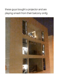 Smashing, Girl Memes, and Play: these guys bought a projector and are  playing smash from their balcony omfg i wanna play