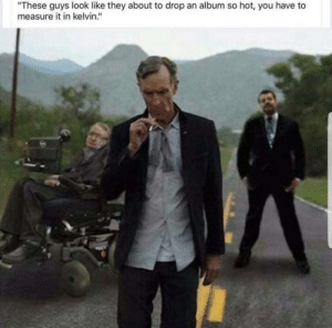 """Dank, Memes, and Target: """"These guys look like they about to drop an album so hot, you have to  measure it in kelvin."""" The sun is nothing compared to this. by SquareFishEggs MORE MEMES"""