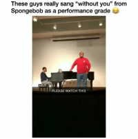 "Af, Dope, and Funny: These guys really sang ""without you"" from  Spongebob as a performance grade  PLEASE WATCH THIS This was dope af 😂 👉🏽(via:tailleurmade-twitter)"
