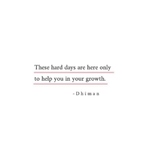 Help, You, and  Hard: These hard days are here only  to help you in your growth  - Dhiman