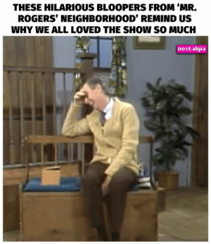 Memes, Nostalgia, and Hilarious: THESE HILARIOUS BLOOPERS FROM 'MR.  ROGERS' NEIGHBORHOOD' REMIND US  WHY WE ALL LOoVED THE SHOW SO MUCH  nostalgia If he can mess up, then so can we.