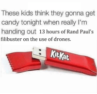 Kitkat: These kids think they gonna get  candy tonight when really I'm  handing out 13 hours of Rand Paul's  filibuster on the use of drones.  KitKat