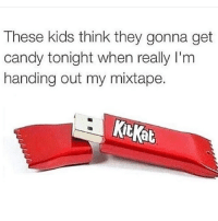Candy, Funny, and Mixtapes: These kids think they gonna get  candy tonight when really l'm  handing out my mixtape.  KitKat Lmfao