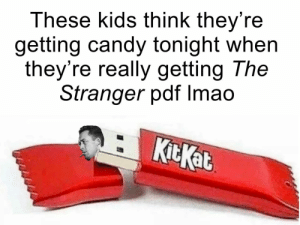 scientificphilosopher: via: Non-existent Existentialist Memes: These kids think they're  getting candy tonight when  they're really getting The  Stranger pdf lmao  KitKat scientificphilosopher: via: Non-existent Existentialist Memes