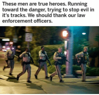 No matter how much the left disrespects law enforcement, they'll always be there to save the day. Thank an officer, it'll make their day. lasvegasshooting bluelivesmatter Via: @the_typical_liberal: These men are true heroes. Running  toward the danger, trying to stop evil in  it's tracks. We should thank our law  enforcement officers. No matter how much the left disrespects law enforcement, they'll always be there to save the day. Thank an officer, it'll make their day. lasvegasshooting bluelivesmatter Via: @the_typical_liberal