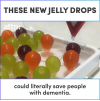 Memes, Dementia, and 🤖: THESE NEW JELLY DROPS  JELL  could literally save people  with dementia. These new jelly drops could save people with dementia.