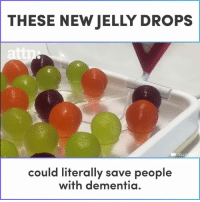 Memes, Dementia, and 🤖: THESE NEW JELLY DROPS  JELL  terally save people  with dementia.  could li These new jelly drops could save people with dementia.