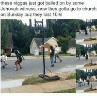 Church, Memes, and School: these niggas just got balled on by some  Jehovah witness, now they gotta go to church  on Sunday cuz they lost 10-6 I've always wondered why school shooters get arrested 🤔 like just give them lunch detention 💃