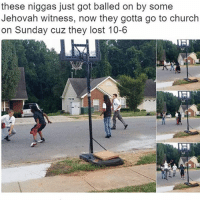 these niggas just got balled on by some  Jehovah witness, now they gotta go to church  on Sunday cuz they lost 10-6 🙏🏻💀 @thehoodjokes