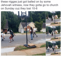 "And the Lord said, ""Ball is Life"": these niggas just got balled on by some  Jehovah witness, now they gotta go to church  on Sunday cuz they lost 10-6 And the Lord said, ""Ball is Life"""