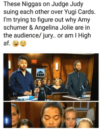 Amy Schumer, Funny, and Judge Judy: These Niggas on Judge Judy  suing each other over Yugi Cards.  l'm trying to figure out why Amy  schumer & Angelina Jolie are in  the audience/ jury.. or am I High  at.  0 Fr 🤣