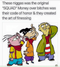 """Bitch, Money, and Squad: These niggas was the original  """"SQUAD"""" Money over bitches was  their code of honor & they created  the art of finessing So true!"""