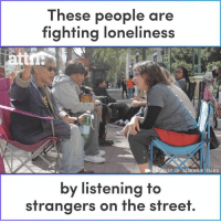 Memes, Loneliness, and 🤖: These people are  fighting loneliness  att  COURTESY OF SIDEWALK TALKS  by listening to  strangers on the street. These people are fighting loneliness by listening to strangers in the street.