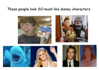 <p>Still thumbs down</p>: These people look SO much like disney characters <p>Still thumbs down</p>