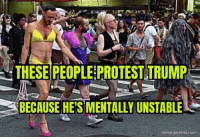 Meme, Protest, and Black: THESE PEOPLE PROTEST TRUM  BECAUSE HE'S MENTALLY UNSTABLE  meme-generator.com