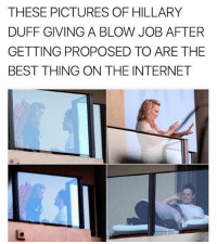 For reals duffy? My crush got renewed.: THESE PICTURES OF HILLARY  DUFF GIVING A BLOW JOB AFTER  GETTING PROPOSED TO ARE THE  BEST THING ON THE INTERNET For reals duffy? My crush got renewed.